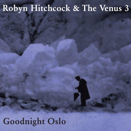 Robyn Hitchcock - Goodnight Oslo